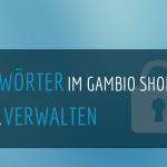 Passwörter sicher verwalten im Gambio-Shop