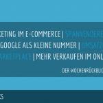 E-Commerce Rückblick: Blogmarks 22/17
