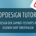 Das Design der Gambio-Testshops in den eigenen Shop übertragen